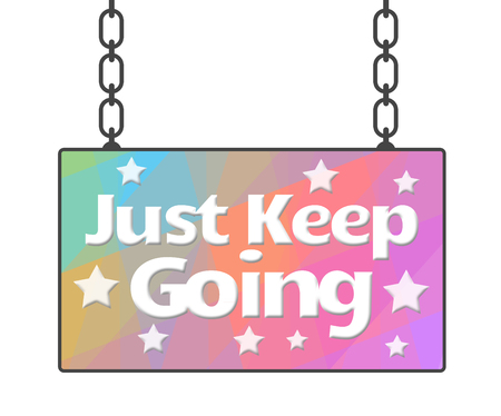 dedicate: Just Keep Going Colorful Signboard Stock Photo