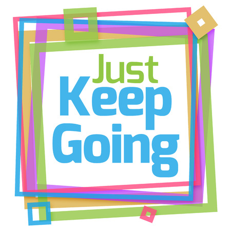 dedication: Just Keep Going Colorful Frame Stock Photo