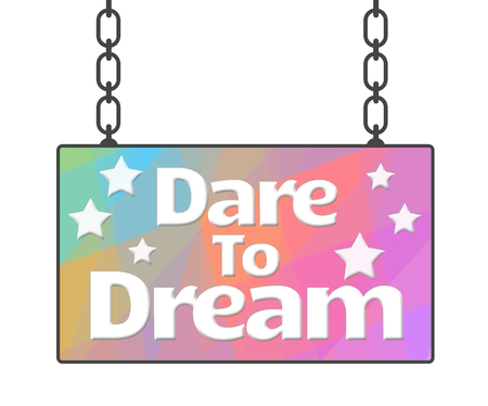 fantasize: Dare To Dream Colorful Signboard