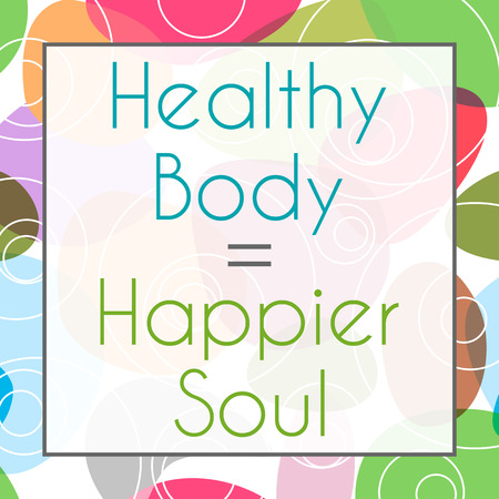mind body soul: Healthy Body Happier Soul Colorful Background