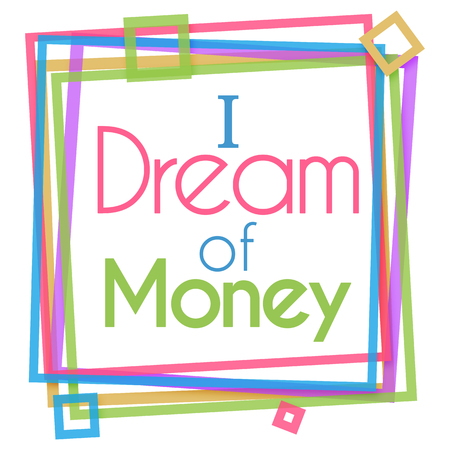 materialism: I Dream Of Money Colorful Frame