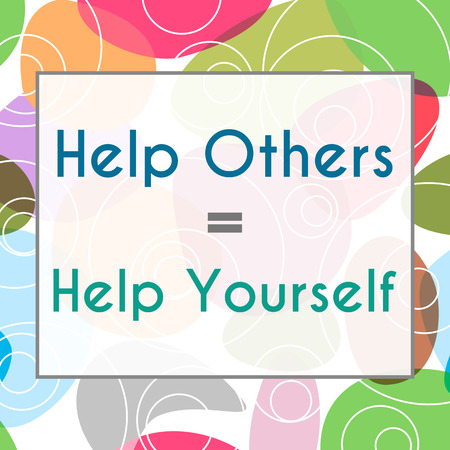 helping others: Help Others Help Yourself Colorful Background