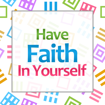 have on: Have Faith In Yourself Colorful Background