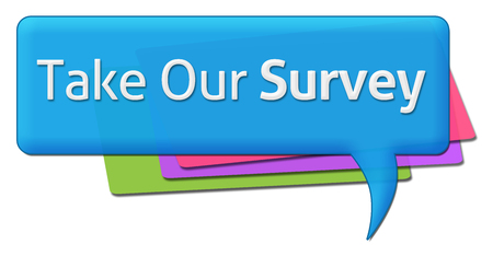our: Take Our Survey Colorful Comment Symbol