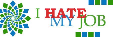 hate: I Hate My Job Green Blue Horizontal