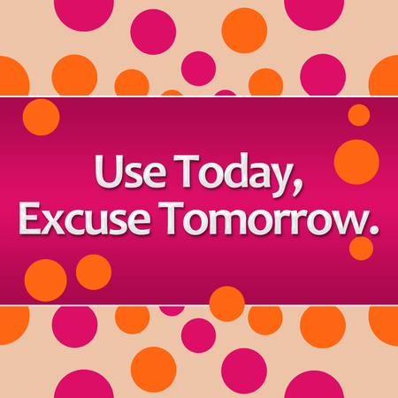 excuse: Use Today Excuse Tomorrow Pink Orange Background