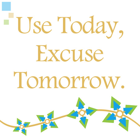 tomorrow: Use Today Excuse Tomorrow Floral Element