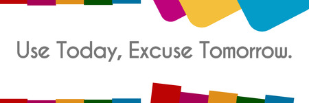 excuse: Use Today Excuse Tomorrow Abstract Colorful Shapes Stock Photo