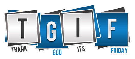 TGIF - Thank God Its Friday Blue Grey Blocks
