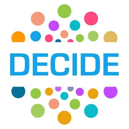 Decide text written over colorful background. Standard-Bild