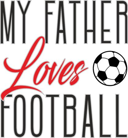 My father loves football.Vector greeting card or t-shirt print for father's day and birthday gifts Illusztráció
