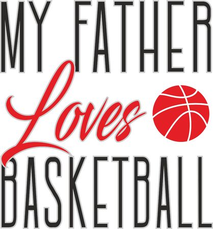 My father loves basketball vector greeting card or t-shirt prints for father's day and birthday gifts