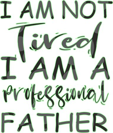 I am not tired i am a professional father celebrating card or tshirt print for father's day and birthday gift
