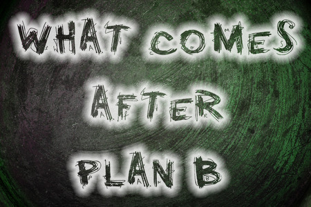What Comes After Plan B Concept text photo