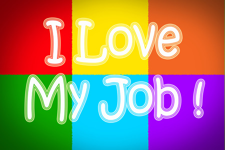 I Love My Job Concept text photo