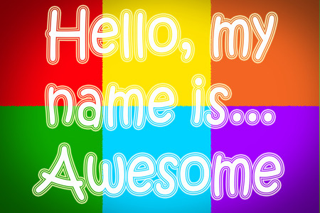 awesome: Hello My Name Is Awesome Concept text Stock Photo