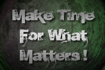 matters: Make Time For What Matters Concept text Stock Photo