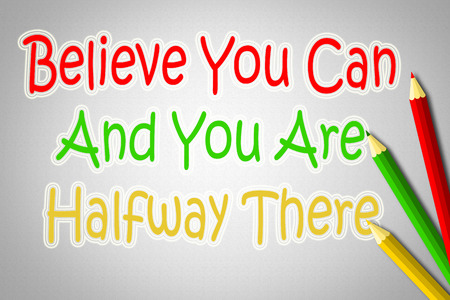 belive: Belive You Can and Youre Halfway There Concept