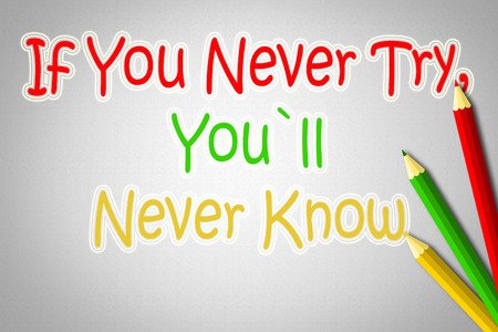 accomplish: If You Never Try Youll Never Know Concept