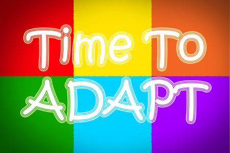 Time To Adapt Concept text on background photo