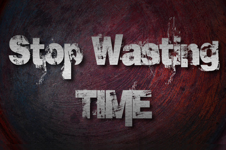 Stop Wasting Time concept text on background photo
