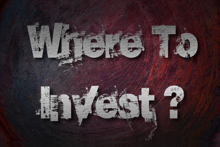 Where To Invest Concept text on background photo