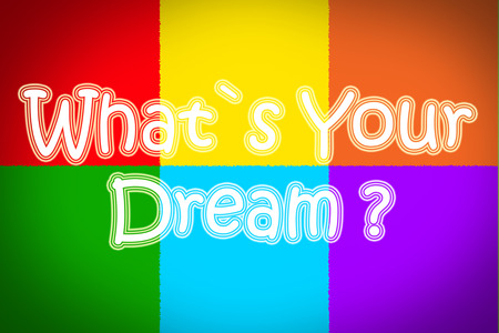 Whats Your Dream Concept text on background photo