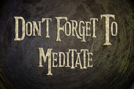 mind body soul: Dont forget to meditate concept