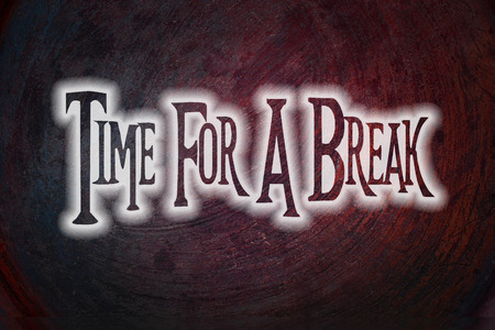 Time For A Break Concept text photo