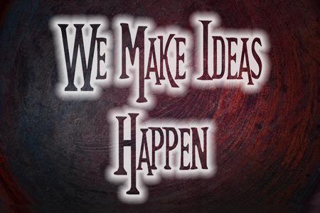 We Make Ideas Happen Concept text photo