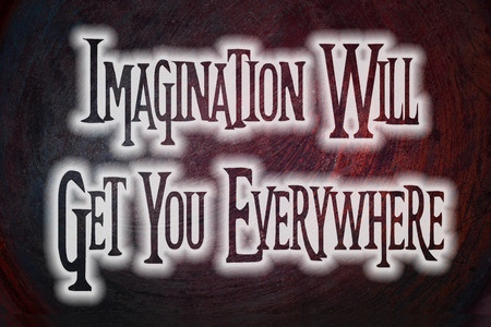 everywhere: Imagination Will Get You Everywhere Concept text on background