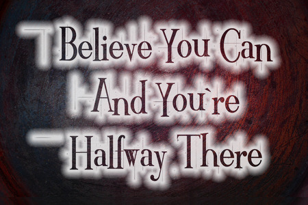 belive: Belive You Can and Youre Halfway There text on background