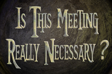Is This Meeting Really Necessary Concept text on background photo