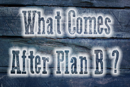 What Comes After Plan B Concept text on background photo