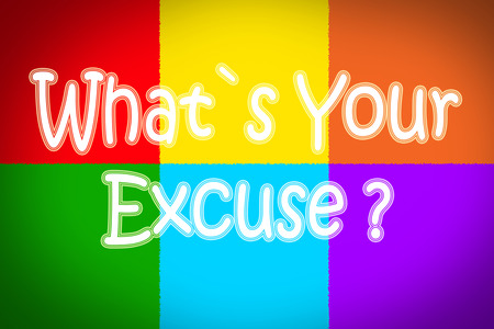 excuse: Whats Your Excuse Concept text on background Stock Photo