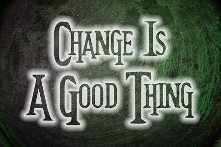 Change Is A Good Thing Concept text on background photo
