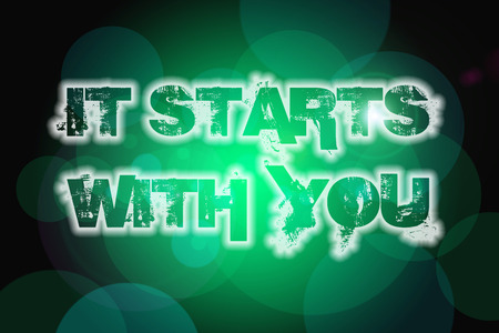 It Starts With You Concept text on background