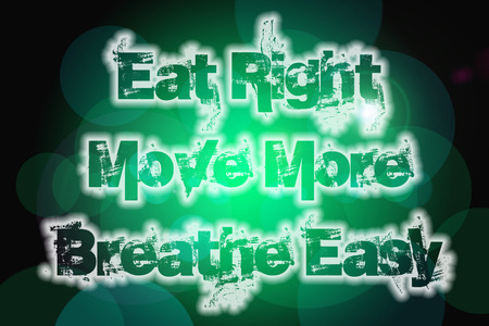 breathe easy: Eat Right Move More Breathe Easy Concept text on background
