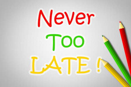 too late: Never Too Late Concept text on background
