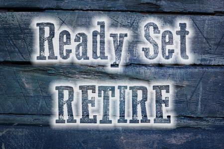 prendre sa retraite: Ready Set Retire texte sur fond Concept Banque d'images