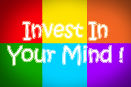 receptive: Invest In Your Mind Concept text on background