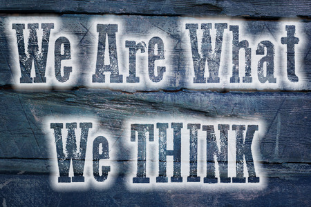We Are What We Think Concept text on background