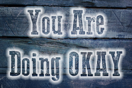 You Are Doing Okay Concept text on background photo