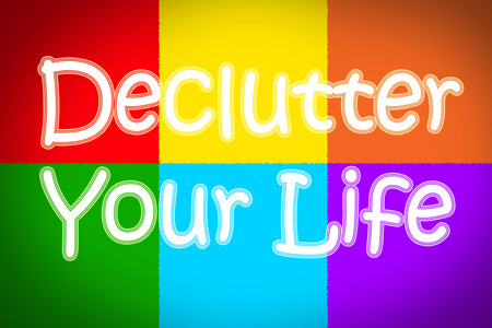 Declutter Your Life Concept text on background