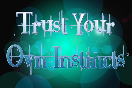 instincts: Trust Your Own Instincts Concept text on background