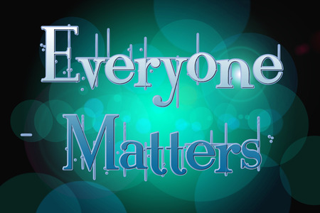 matters: Everyone Matters Concept text on background Stock Photo