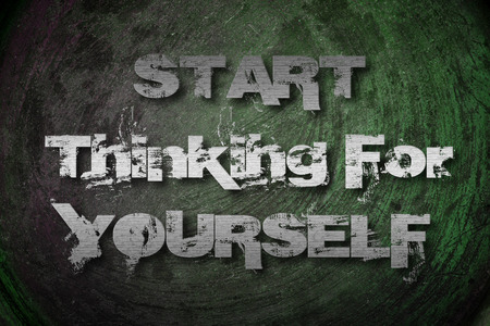 Start Thinking For Yourself Concept text on background photo
