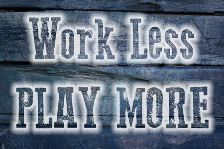 work less: Work Less Play More Concept text on background