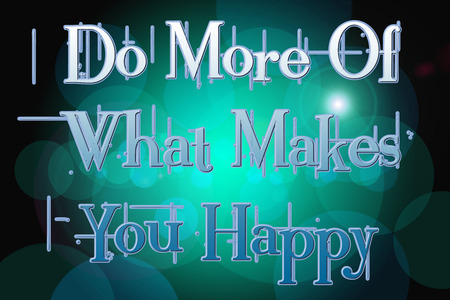 Do More Of What Makes You Happy Concept text on background photo