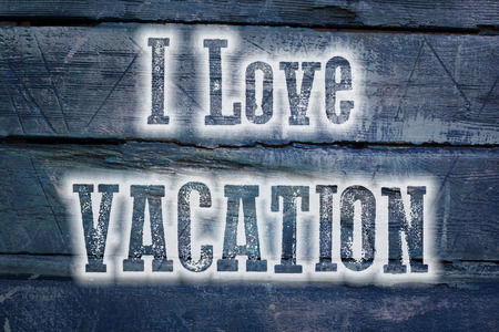 I Love Vacation Concept text on background photo